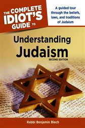 The Complete Idiot's Guide to Understanding Judaism, 2nd Edition by Rabbi Benjamin Blech