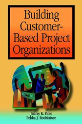 Building Customer-Based Project Organizations by Jeffrey K. Pinto