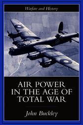 Air Power In The Age Of Total War by John Buckley