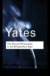The Occult Philosophy in the Elizabethan Age by Frances Yates