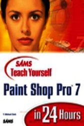 Sams Teach Yourself Paint Shop Pro 7 in 24 Hours, Adobe Reader by T. Michael Clark