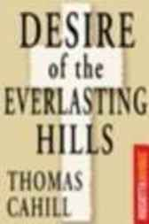 the desire of the everlasting hills Desire of the everlasting hills the world before and after jesus (hinges of history vol 3) by thomas cahill email.