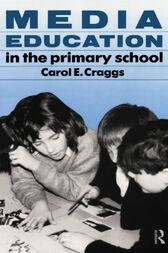 Media Education in the Primary School by Carol Craggs