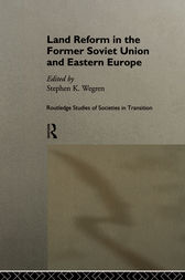 Land Reform in the Former Soviet Union and Eastern Europe by Stephen K. Wegren
