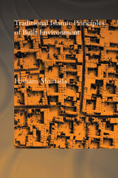 Traditional Islamic Principles of Built Environment