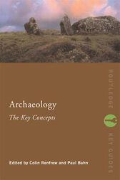 Archaeology: The Key Concepts by Colin Renfrew