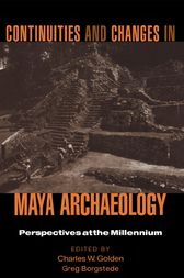 Continuities and Changes in Maya Archaeology by Charles Golden