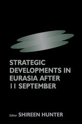 Strategic Developments in Eurasia After 11 September by Shireen Hunter