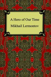 an overview of the novel a hero of our time by mikhail lermontov A hero of our time study guide contains a biography of mikhail yurevich   lermontov, the novel's author, describes his reasoning for creating the preface.