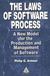 Laws of Software Process:  A New Model for the Production and Management of Software