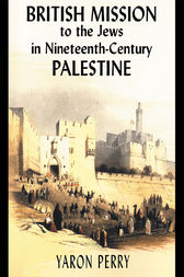 British Mission to the Jews in Nineteenth-century Palestine by Yaron Perry