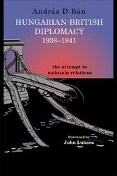 Hungarian-British Diplomacy 1938-1941 by András D. Bán