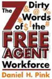 The 7 Dirty Words of the Free Agent Workforce by Daniel H. Pink