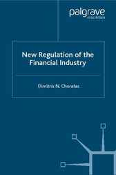 New Regulation of the Financial Industry by Dimitris N. Chorafas
