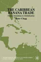 The Caribbean Banana Trade by Peter Clegg
