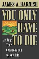 You Only Have to Die by James A. Harnish