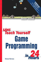 Sams Teach Yourself Game Programming in 24 Hours by Michael Morrison