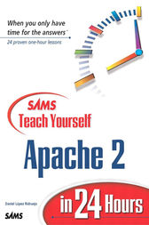 Sams Teach Yourself Apache 2 in 24 Hours by Daniel Lopez
