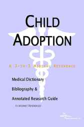 Child Adoption - A Medical Dictionary, Bibliography, and Annotated Research Guide to Internet References by James N. Parker