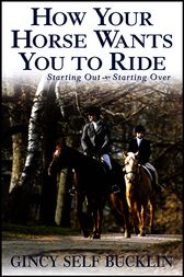 How Your Horse Wants You to Ride by Gincy Self Bucklin