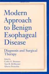 Modern Approach to Benign Esophageal Disease by Cedric G. Bremner