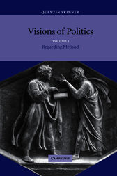 Visions of Politics: Volume 1, Regarding Method by Quentin Skinner
