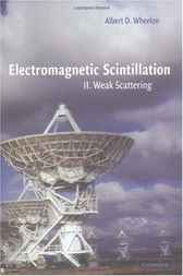 Electromagnetic Scintillation: Volume 2, Weak Scattering by Albert D. Wheelon