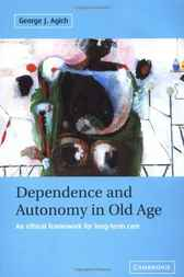 Dependence and Autonomy in Old Age by George Agich