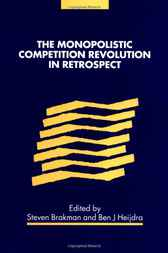 The Monopolistic Competition Revolution in Retrospect by Steven Brakman