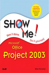 Show Me Microsoft Office Project 2003 by Brian Kennemer