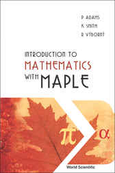 Introduction To Mathematics With Maple by P Adams