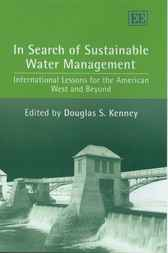In Search of Sustainable Water Management: International Lessons for the American West and Beyond by D.S. Kenney