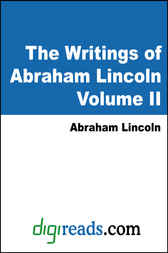 The Writings of Abraham Lincoln, Volume II (1843-1858)