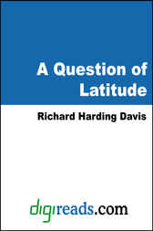 A Question of Latitude by Richard Harding Davis
