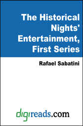 The Historical Nights' Entertainment, First Series by Rafael Sabatini