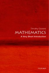 Mathematics: A Very Short Introduction by Timothy Gowers