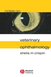 Notes on Veterinary Ophthalmology by Sheila M. Crispin