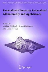 Generalized Convexity, Generalized Monotonicity and Applications by Andrew Eberhard