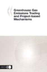Greenhouse Gas Emissions Trading and Project-based Mechanisms by Organisation for Economic Co-operation and Development
