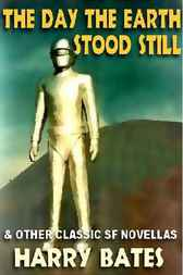 The Day The Earth Stood Still & Other Sf Classics by Harry Bates