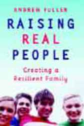 Raising Real People by Andrew Fuller