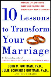 Ten Lessons to Transform Your Marriage by John Phd Gottman