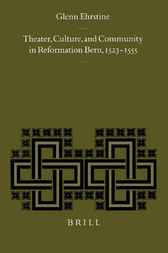 Theater, culture, and community in Reformation Bern, 1523-1555