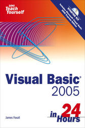 Sams Teach Yourself Visual Basic 2005 in 24 Hours, Complete Starter Kit by James Foxall