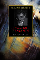 The Cambridge Companion to Walter Benjamin by David S. Ferris