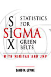 Statistics for Six Sigma Green Belts with Minitab® and JMP™ by David M. Levine