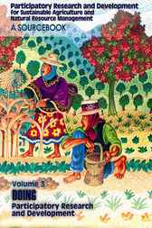 Participatory Research and Development for Sustainable Agriculture and Natural Resource Management: A Sourcebook Volume 3 by Julian Gonsalves