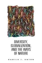 Diversity, Globalization, and the Ways of Nature by Danilo J. Anton