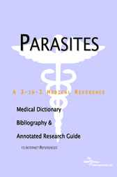Parasites - A Medical Dictionary, Bibliography, and Annotated Research Guide to Internet References by ICON Health Publications