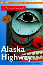 Adventure Guide to the Alaska Highway by Ed Readicker-Henderson